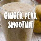 Soothing Warm Ginger Pear Smoothie