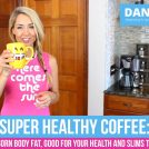 Super Healthy Coffee: Good for Your Health and Slims the Waistline
