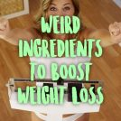 <thrive_headline click tho-post-37704 tho-test-238>8 Weird Ingredients to Boost Weight Loss</thrive_headline>