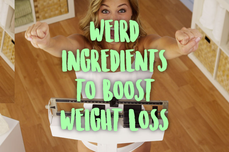 8 Weird Ingredients To Boost Weight Loss