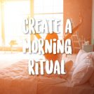 <thrive_headline click tho-post-42281 tho-test-294>3 Steps to Create Your Morning Ritual (and 5 reasons to)</thrive_headline>