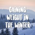How to Avoid Winter Weight Gain (and why it happens)