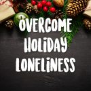 <thrive_headline click tho-post-42173 tho-test-285>6 Ways to Overcome Loneliness During the Holidays</thrive_headline>